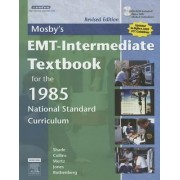 Mosby's EMT-Intermediate Textbook for the 1985 National Standard Curriculum by Bruce R. Shade