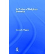 In Praise of Religious Diversity by James B. Wiggins