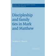 Discipleship and Family Ties in Mark and Matthew by Stephen C. Barton