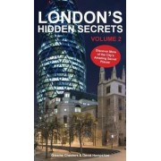 London's Hidden Secrets: Discover More of the City's Amazing Secret Places Volume 2 by Graeme Chesters