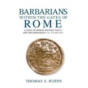 Barbarians within the Gates of Rome by Thomas S. Burns