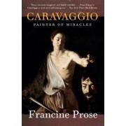 Caravaggio by Francine Prose