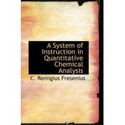 A System of Instruction in Quantitative Chemical Analysis by C Remigius Fresenius