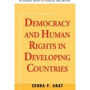 Democracy and Human Rights in Developing Countries by Zehra F Arat