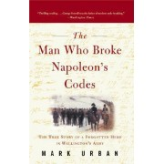 The Man Who Broke Napoleon's Codes by Mark Urban