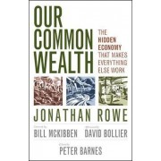 Our Common Wealth: The Hidden Economy That Makes Everything Else Work by Jonathan Rowe