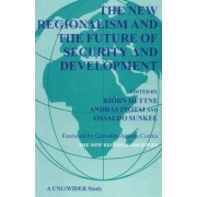 The New Regionalism and the Future of Security and Development: v. 4 by Bjorn Hettne