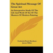 The Spiritual Message of Great Art by Frederick Doyle Kershner
