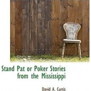 Stand Pat or Poker Stories from the Mississippi by David A Curtis