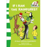 If I Ran the Rain Forest (the Cat in the Hat's Learning Library, Book 9) by Bonnie Worth