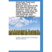 American Food and Game Fishes. a Popular Account of All the Species Found in America North of the Eq by Jordan David Starr