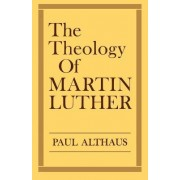 The Theology of Martin Luther by Paul Althaus