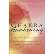Chakra Awakening: Transform Your Reality Using Crystals, Color, Aromatherapy & the Power of Positive Thought, Paperback