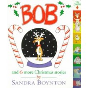 Bob and 6 More Christmas Stories by Boynton