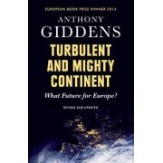 Turbulent and Mighty Continent: What Future for Europe? by Anthony Giddens