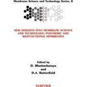 New Insights into Membrane Science and Technology: Polymeric and Biofunctional Membranes: Volume 8 by Bhattacharyya