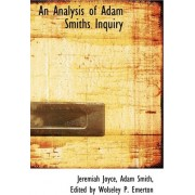 An Analysis of Adam Smiths Inquiry by Adam Smith Edited by Wolseley P Joyce