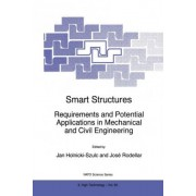 Smart Structures Requirements and Potential Applications in Mechanical and Civil Engineering: Proceedings of the NATO Advanced Research Workshop, Pultusk, Warsaw, Poland, 16-19 June 1998 by Jan Holnicki Szulc