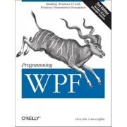 Programming WPF: Building Windows UI with Windows Presentation Foundation by Chris Sells