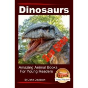 Dinosaurs - For Kids - Amazing Animal Books for Young Readers by John Davidson
