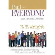 Paul for Everyone the Prison Letters Ephesians, Philippians, Colossians and Philemon by Fellow and Chaplain N T Wright
