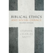 Biblical Ethics and Social Change by Stephen Mott