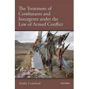 The Treatment of Combatants and Insurgents under the Law of Armed Conflict by Emily Crawford
