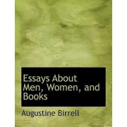 Essays about Men, Women, and Books by Augustine Birrell