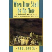 When Time Shall be No More by Paul S. Boyer