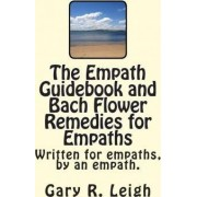 Empath Guidebook and Bach Flower Remedies for Empaths by Gary R Leigh