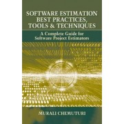Software Estimation Best Practices, Tools and Techniques by Murali Chemuturi