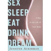 Sex Sleep Eat Drink Dream by Jennifer Ackerman