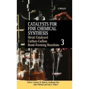 Catalysts for Fine Chemical Synthesis: Metal Catalysed Carbon-carbon Bond-forming Reactions v. 3 by Stanley M. Roberts