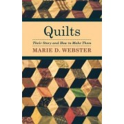 Quilts - Their Story And How To Make Them by Marie D. Webster