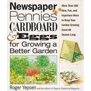 Newspaper, Pennies, Cardboard and Eggs for Growing a Better Garden by Roger Yepsen