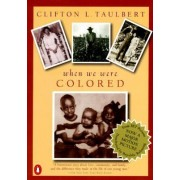 Once upon a Time, When We Were Colored by Clifton L. Taulbert