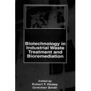 Biotechnology in Industrial Waste Treatment and Bioremediation by Gretchen L. Smith