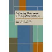 Organizing Governance, Governing Organizations by B. Guy Peters