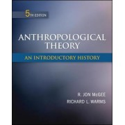 Anthropological Theory: An Introductory History by R. Jon McGee