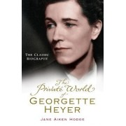 The Private World of Georgette Heyer by Jane Aiken Hodge