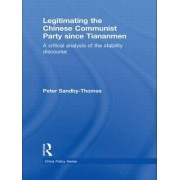Legitimating the Chinese Communist Party Since Tiananmen by Peter Sandby-thomas