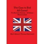 The Case to End All Cases! by Mark Edward Thomas Piotrowski