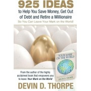925 Ideas to Help You Save Money, Get Out of Debt and Retire a Millionaire by Devin D Thorpe