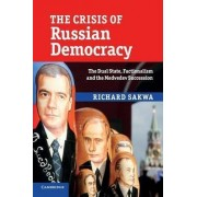 The Crisis of Russian Democracy by Richard Sakwa