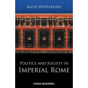Politics and Society in Imperial Rome by Aloys A. Winterling