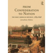 From Confederation to Nation: The Early American Republic, 1789-1848