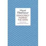 Democracy Against the State by Miguel Abensour