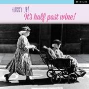 Hurry up! It is half past wine. (M.I.L.K.)
