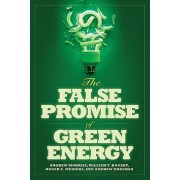 The False Promise of Green Energy by Andrew Morriss