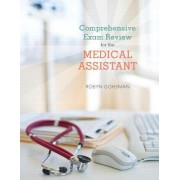 Comprehensive Exam Review for the Medical Assistant by Robyn Gohsman